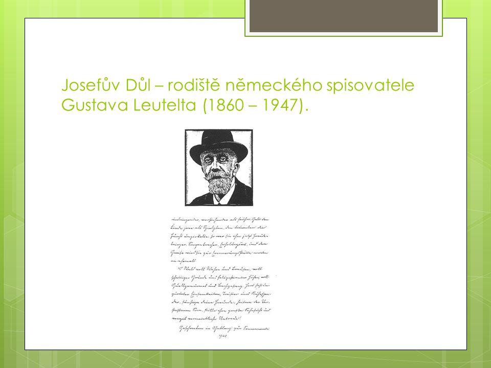 Josefův Důl – rodiště německého spisovatele Gustava Leutelta (1860 – 1947).