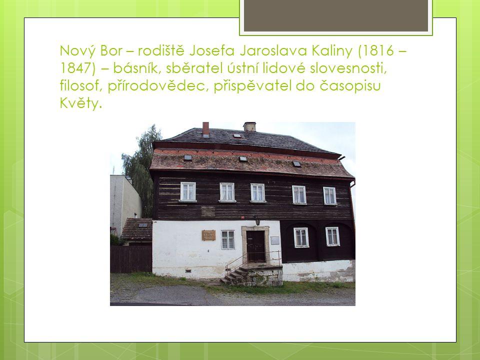 Nový Bor – rodiště Josefa Jaroslava Kaliny (1816 – 1847) – básník, sběratel ústní lidové slovesnosti, filosof, přírodovědec, přispěvatel do časopisu Květy.