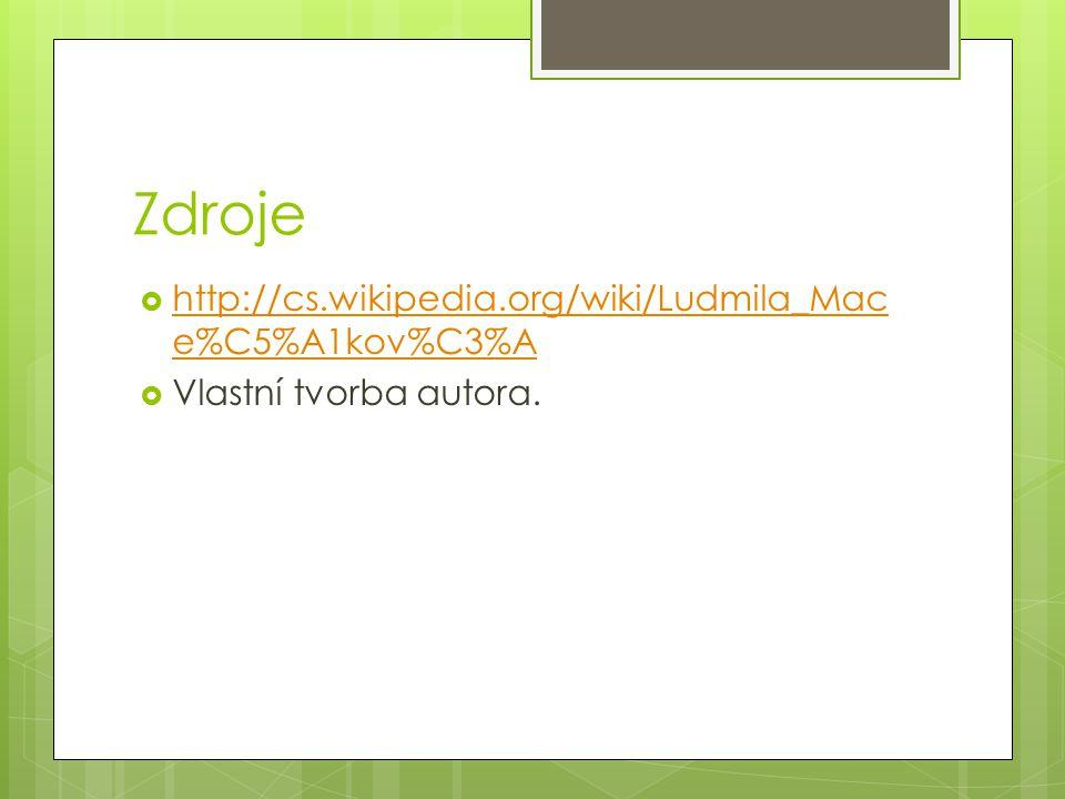 Zdroje  http://cs.wikipedia.org/wiki/Ludmila_Mac e%C5%A1kov%C3%A http://cs.wikipedia.org/wiki/Ludmila_Mac e%C5%A1kov%C3%A  Vlastní tvorba autora.