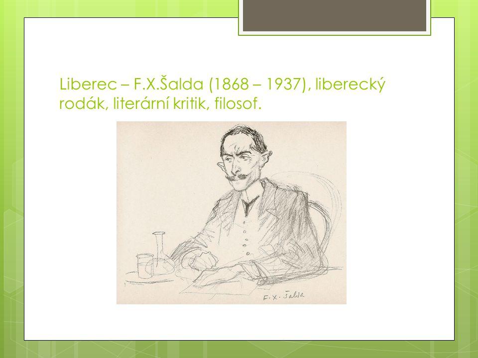 Liberec – F.X.Šalda (1868 – 1937), liberecký rodák, literární kritik, filosof.
