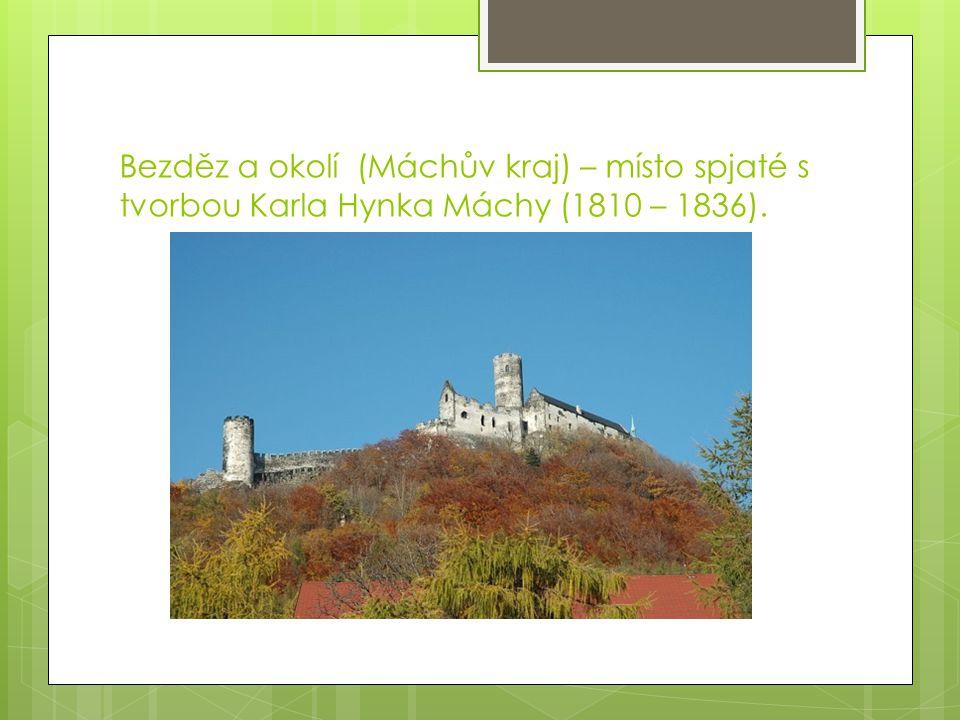 Bezděz a okolí (Máchův kraj) – místo spjaté s tvorbou Karla Hynka Máchy (1810 – 1836).