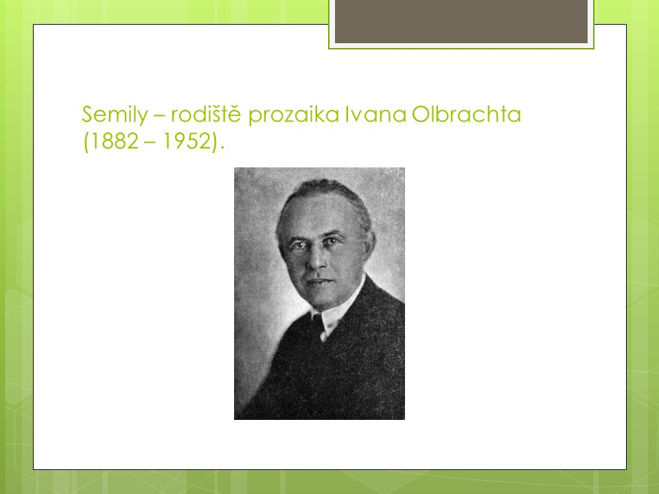 Semily – rodiště prozaika Ivana Olbrachta (1882 – 1952).