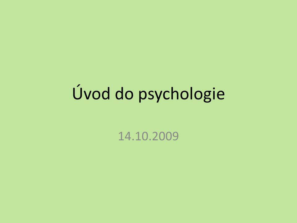 Úvod do psychologie 14.10.2009