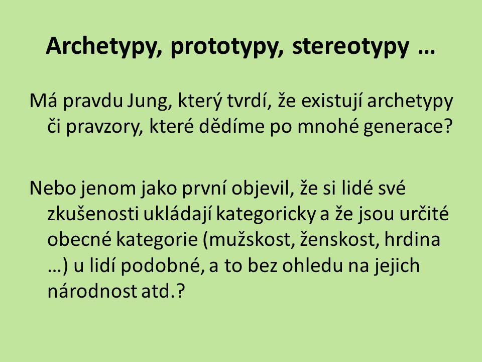 Archetypy, prototypy, stereotypy … Má pravdu Jung, který tvrdí, že existují archetypy či pravzory, které dědíme po mnohé generace? Nebo jenom jako prv