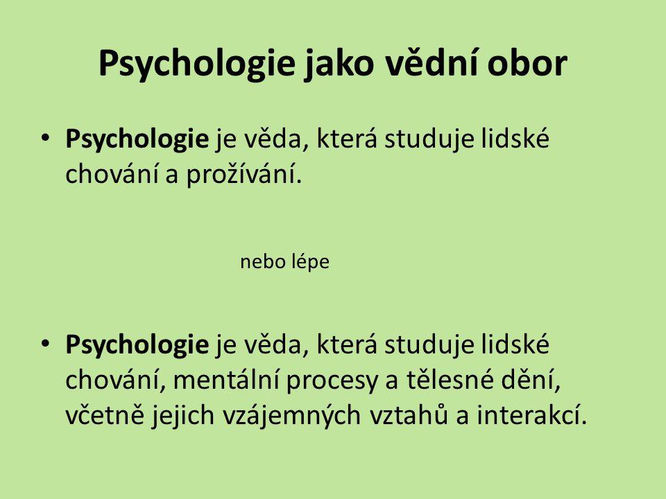 Psychologie jako vědní obor Psychologie je věda, která studuje lidské chování a prožívání. nebo lépe Psychologie je věda, která studuje lidské chování