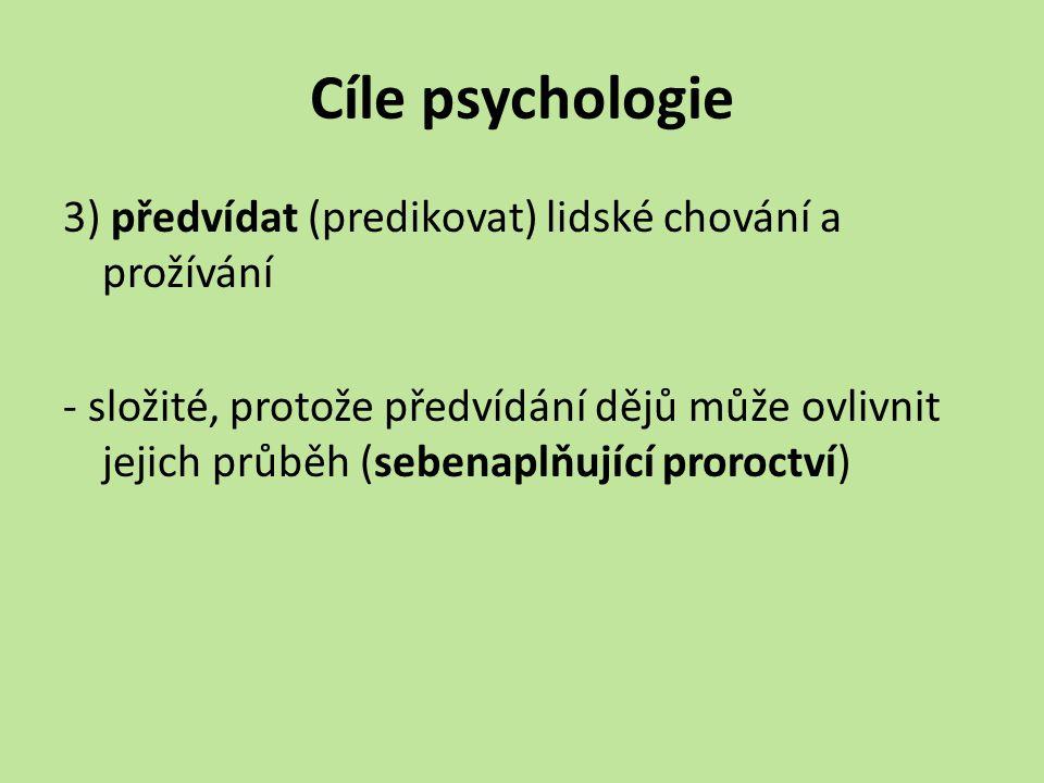 Cíle psychologie 3) předvídat (predikovat) lidské chování a prožívání - složité, protože předvídání dějů může ovlivnit jejich průběh (sebenaplňující p