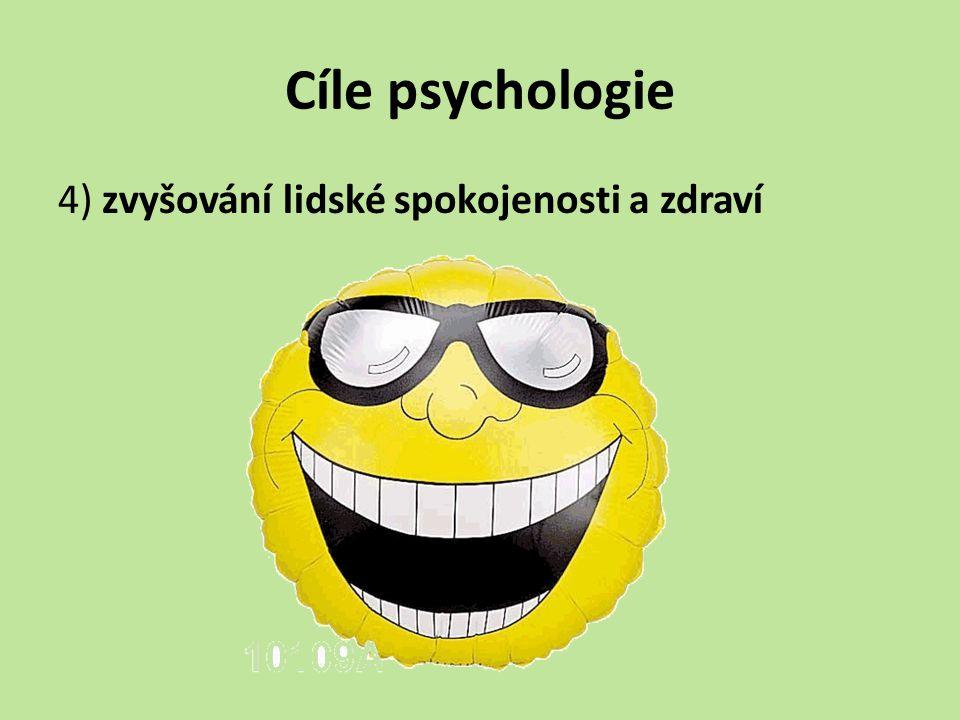 Cíle psychologie 4) zvyšování lidské spokojenosti a zdraví