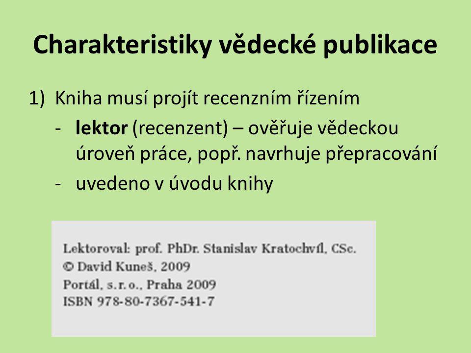 Charakteristiky vědecké publikace 1)Kniha musí projít recenzním řízením - lektor (recenzent) – ověřuje vědeckou úroveň práce, popř. navrhuje přepracov