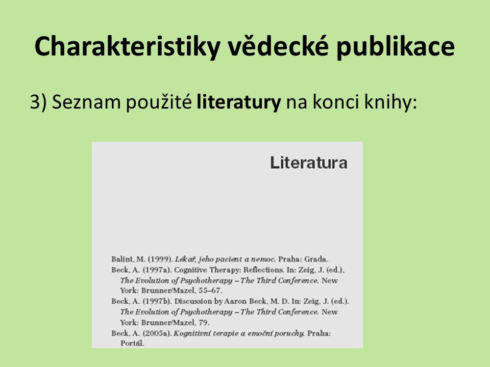 Charakteristiky vědecké publikace 4) Kniha vyšla u nakladatelství zaměřeného na psychologické vědecké publikace: Portálhttp://www.portal.cz/ Tritonhttp://www.tridistri.cz/webshop/ Gradahttp://www.grada.cz/ Galénhttp://www.galen.cz/idistrik/vydav/ Academia http://www.academia.cz/ Různá menší nakladatelství - EMITOS, Cesta, Práh