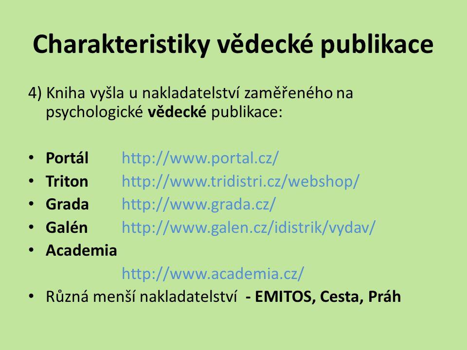 Charakteristiky vědecké publikace 4) Kniha vyšla u nakladatelství zaměřeného na psychologické vědecké publikace: Portálhttp://www.portal.cz/ Tritonhtt