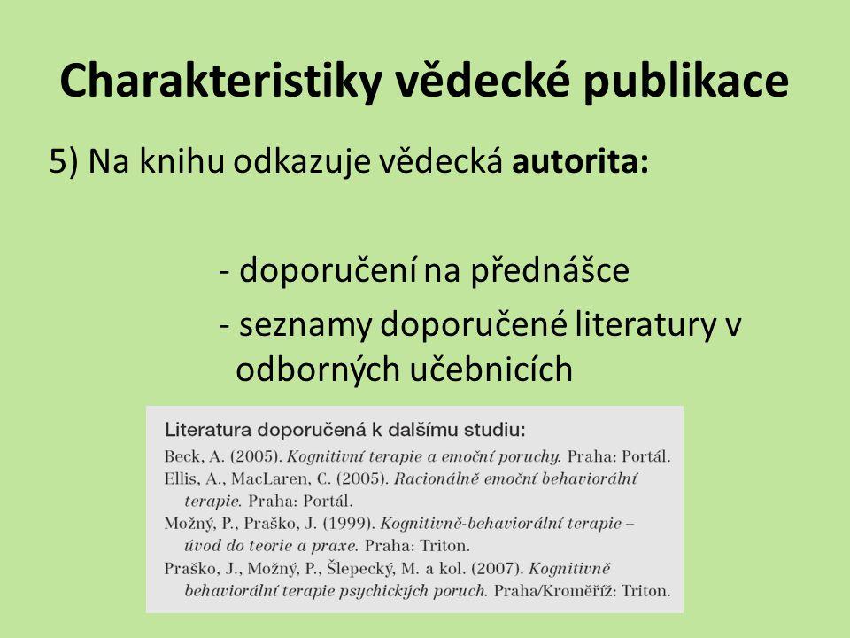 Charakteristiky vědecké publikace 5) Na knihu odkazuje vědecká autorita: - doporučení na přednášce - seznamy doporučené literatury v odborných učebnic