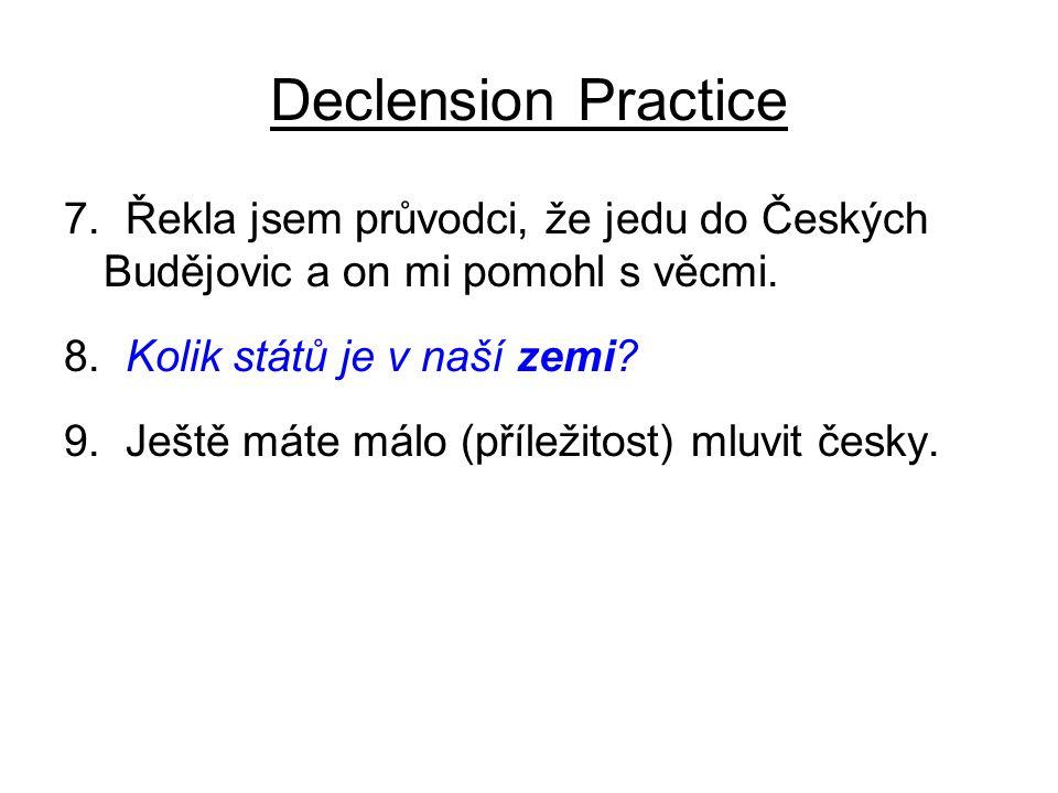 Declension Practice 7. Řekla jsem průvodci, že jedu do Českých Budějovic a on mi pomohl s věcmi.