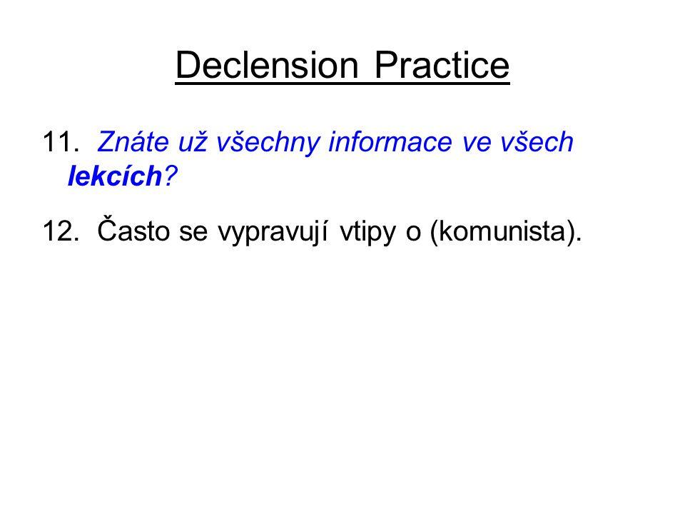 Declension Practice 11. Znáte už všechny informace ve všech lekcích.