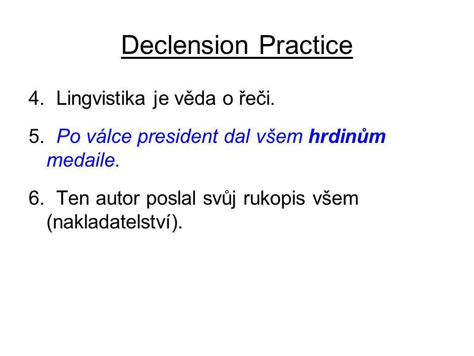 Declension Practice 4. Lingvistika je věda o řeči.