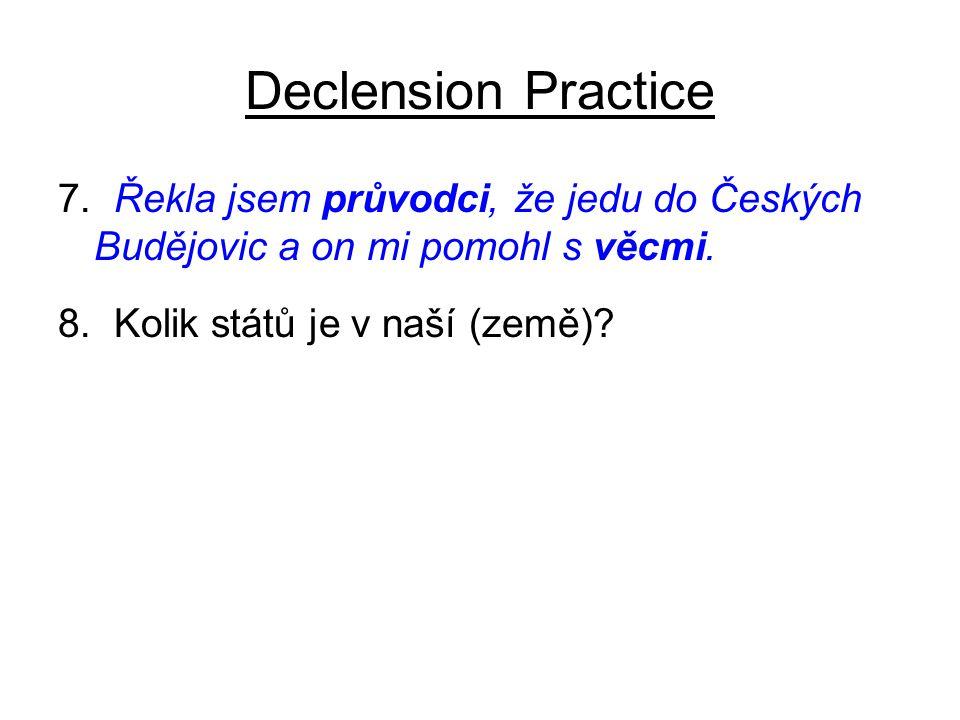 Declension Practice 7.Řekla jsem průvodci, že jedu do Českých Budějovic a on mi pomohl s věcmi.