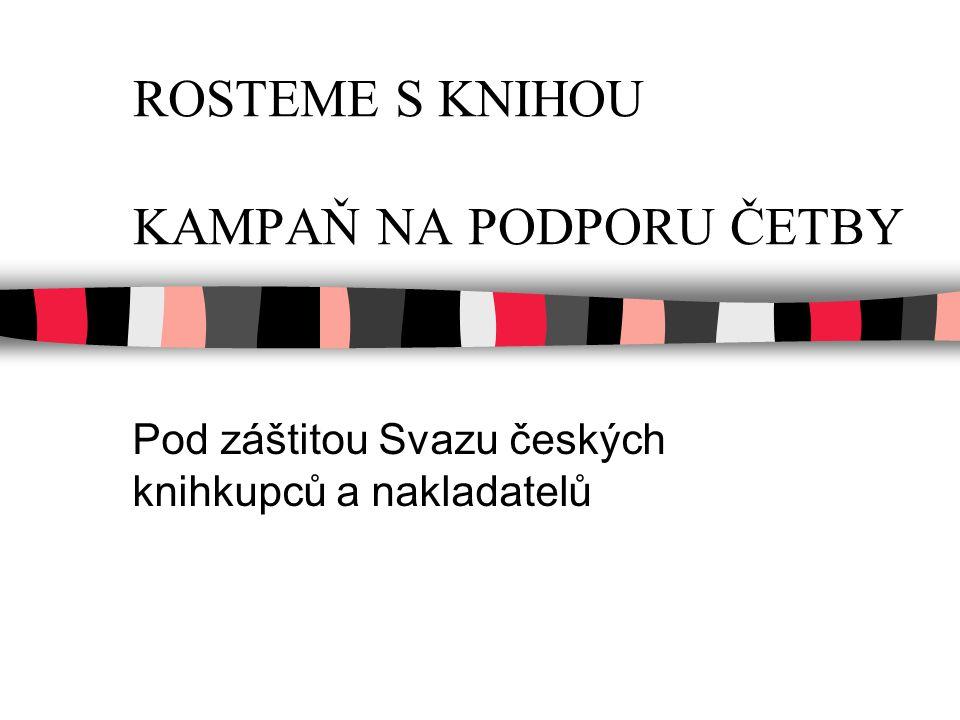 ROSTEME S KNIHOU KAMPAŇ NA PODPORU ČETBY Pod záštitou Svazu českých knihkupců a nakladatelů