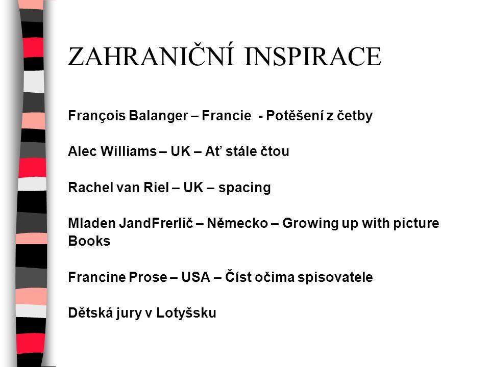 ZAHRANIČNÍ INSPIRACE François Balanger – Francie - Potěšení z četby Alec Williams – UK – Ať stále čtou Rachel van Riel – UK – spacing Mladen JandFrerl
