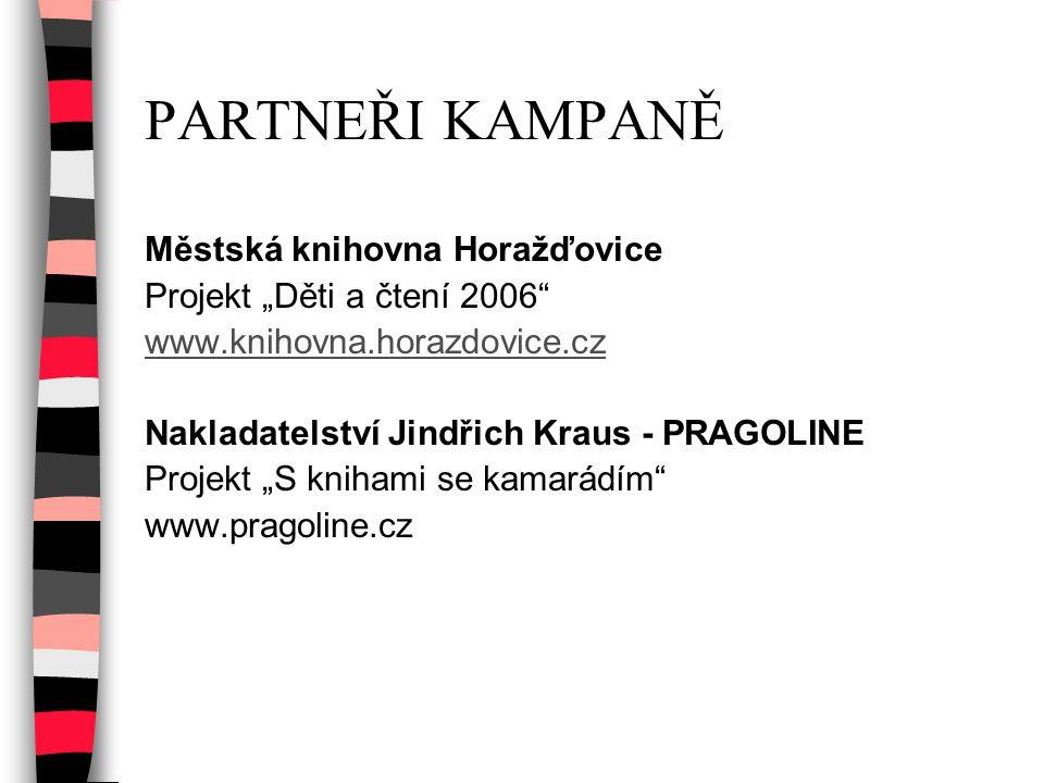 """PARTNEŘI KAMPANĚ Městská knihovna Horažďovice Projekt """"Děti a čtení 2006"""" www.knihovna.horazdovice.cz Nakladatelství Jindřich Kraus - PRAGOLINE Projek"""