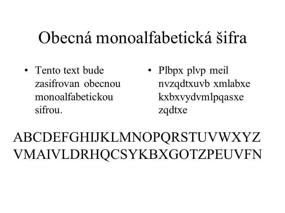 Obecná monoalfabetická šifra Tento text bude zasifrovan obecnou monoalfabetickou sifrou. Plbpx plvp meil nvzqdtxuvb xmlabxe kxbxvydvmlpqasxe zqdtxe AB