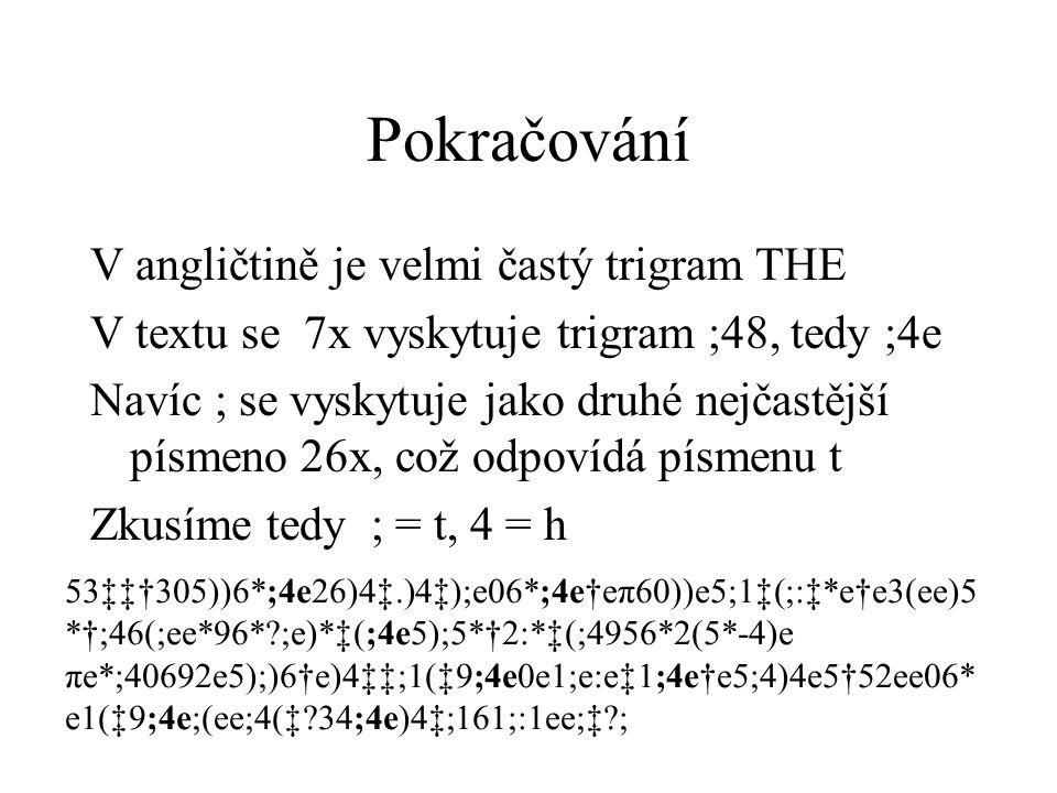 Pokračování V angličtině je velmi častý trigram THE V textu se 7x vyskytuje trigram ;48, tedy ;4e Navíc ; se vyskytuje jako druhé nejčastější písmeno