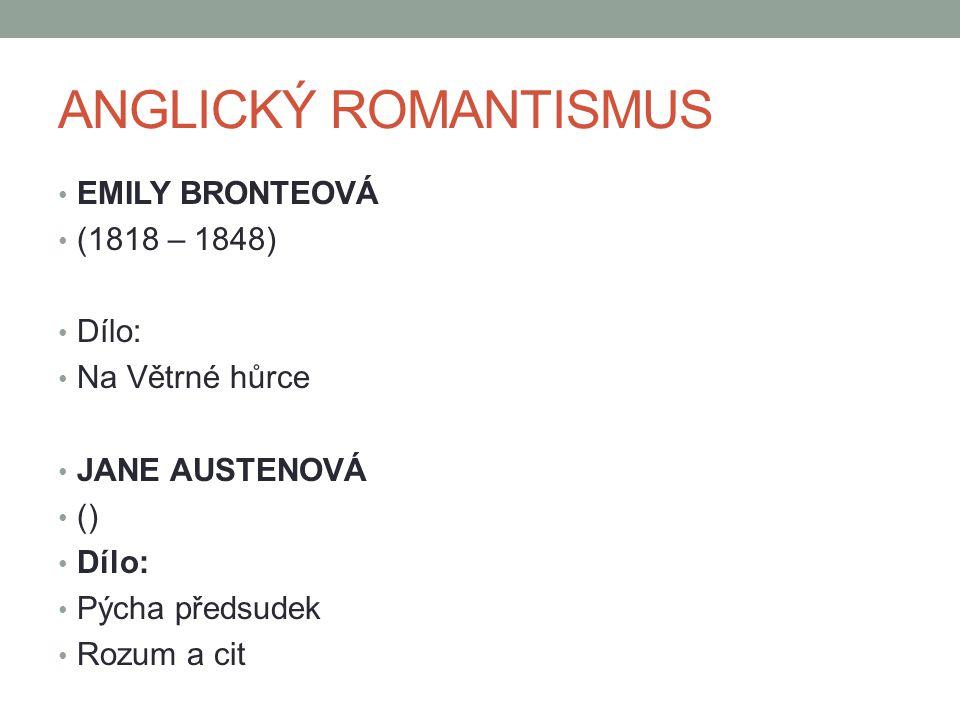 ANGLICKÝ ROMANTISMUS EMILY BRONTEOVÁ (1818 – 1848) Dílo: Na Větrné hůrce JANE AUSTENOVÁ () Dílo: Pýcha předsudek Rozum a cit