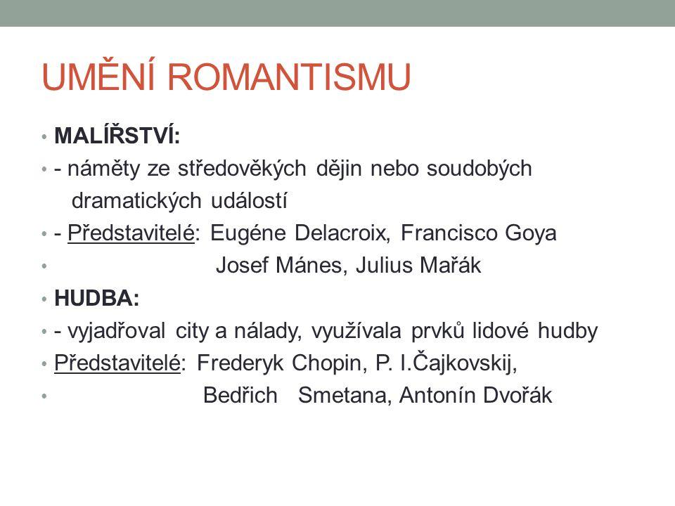 UMĚNÍ ROMANTISMU MALÍŘSTVÍ: - náměty ze středověkých dějin nebo soudobých dramatických událostí - Představitelé: Eugéne Delacroix, Francisco Goya Jose