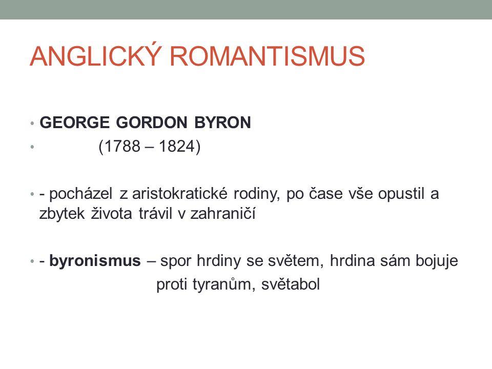 ANGLICKÝ ROMANTISMUS GEORGE GORDON BYRON (1788 – 1824) - pocházel z aristokratické rodiny, po čase vše opustil a zbytek života trávil v zahraničí - by
