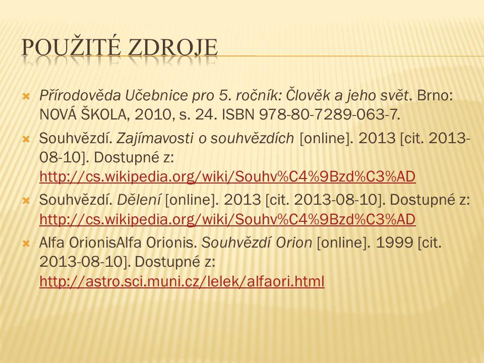  Přírodověda Učebnice pro 5. ročník: Člověk a jeho svět. Brno: NOVÁ ŠKOLA, 2010, s. 24. ISBN 978-80-7289-063-7.  Souhvězdí. Zajímavosti o souhvězdíc