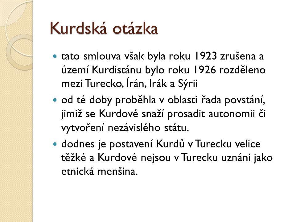 Kurdská otázka tato smlouva však byla roku 1923 zrušena a území Kurdistánu bylo roku 1926 rozděleno mezi Turecko, Írán, Irák a Sýrii od té doby proběh