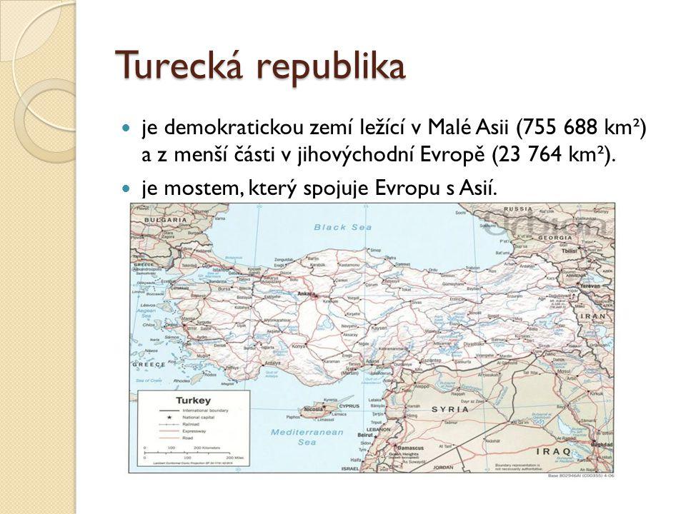Turecká republika je demokratickou zemí ležící v Malé Asii (755 688 km²) a z menší části v jihovýchodní Evropě (23 764 km²). je mostem, který spojuje