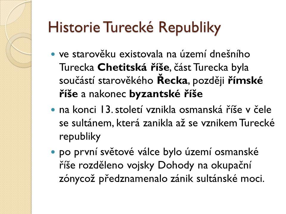 Historie Turecké Republiky sultanát byl svržen v roce 1922 Turecká republika vznikla 29.