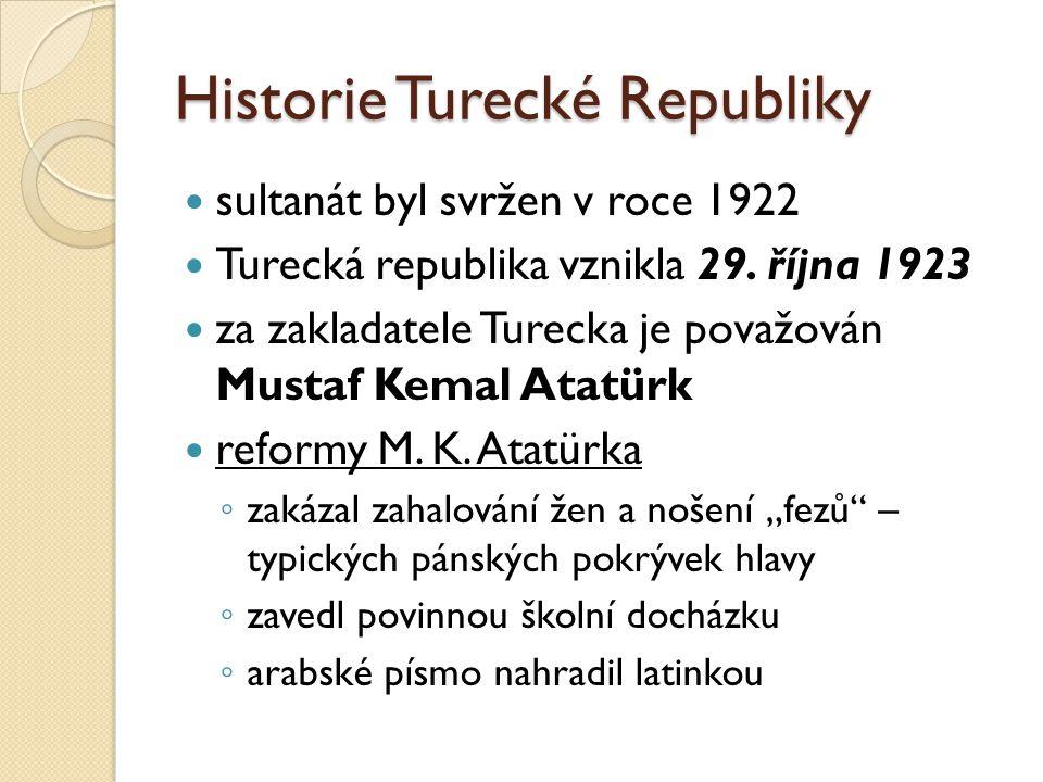 Historie Turecké Republiky ◦ rozhodl, že hlavním městem nové republiky bude Ankara (Istanbul však dodnes zůstal největším a nejdůležitějším městem Turecka) ◦ zrušil mnohoženství ◦ zavedl rovnoprávnost žen ve společnosti a dokonce dal ženám volební právo za druhé světové války Turecko neutrální po 2.