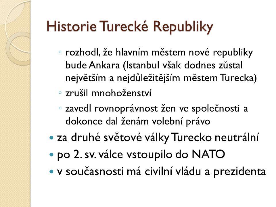 Historie Turecké Republiky ◦ rozhodl, že hlavním městem nové republiky bude Ankara (Istanbul však dodnes zůstal největším a nejdůležitějším městem Tur