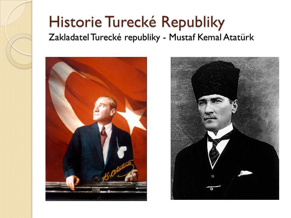 Historie Turecké Republiky Zakladatel Turecké republiky - Mustaf Kemal Atatürk