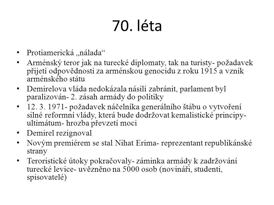 "70. léta Protiamerická ""nálada"" Arménský teror jak na turecké diplomaty, tak na turisty- požadavek přijetí odpovědnosti za arménskou genocidu z roku 1"