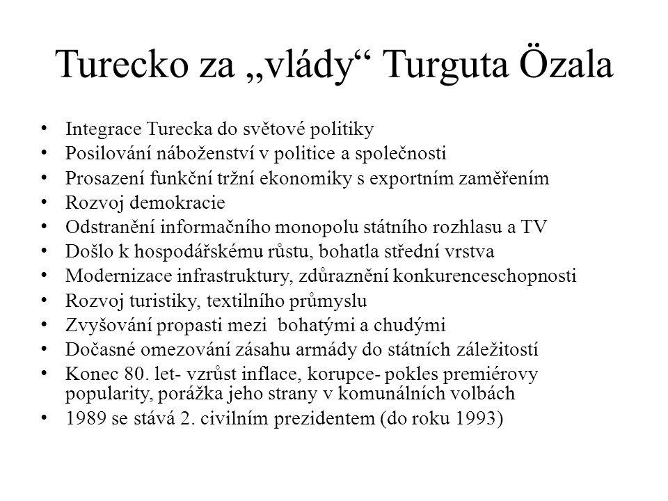 """Turecko za """"vlády"""" Turguta Özala Integrace Turecka do světové politiky Posilování náboženství v politice a společnosti Prosazení funkční tržní ekonomi"""