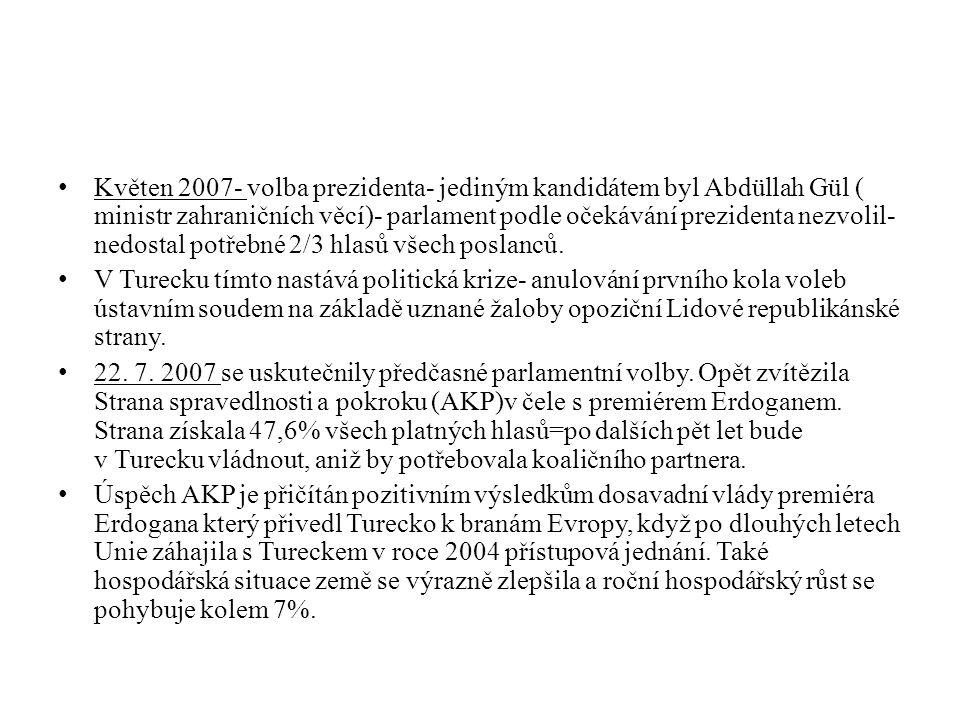 Květen 2007- volba prezidenta- jediným kandidátem byl Abdüllah Gül ( ministr zahraničních věcí)- parlament podle očekávání prezidenta nezvolil- nedost