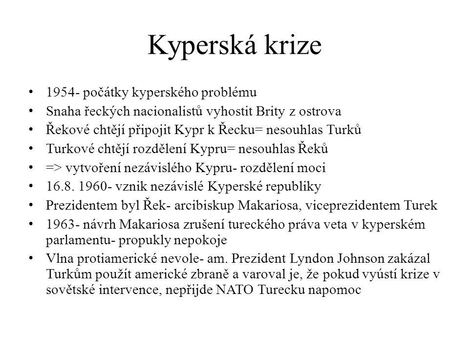 Kyperská krize 1954- počátky kyperského problému Snaha řeckých nacionalistů vyhostit Brity z ostrova Řekové chtějí připojit Kypr k Řecku= nesouhlas Tu