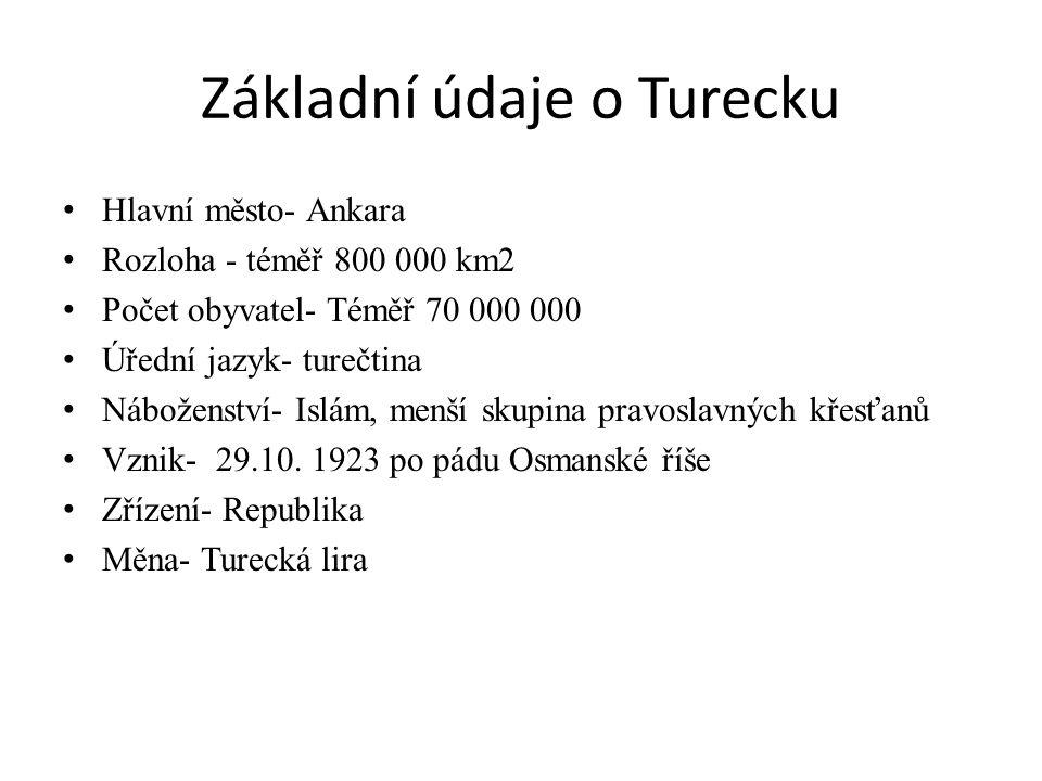 Základní údaje o Turecku Hlavní město- Ankara Rozloha - téměř 800 000 km2 Počet obyvatel- Téměř 70 000 000 Úřední jazyk- turečtina Náboženství- Islám,