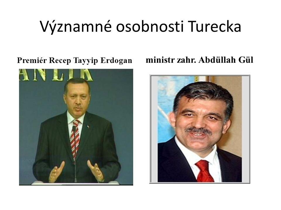 Významné osobnosti Turecka Premiér Recep Tayyip Erdogan ministr zahr. Abdüllah Gül