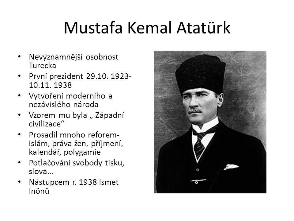 Mustafa Kemal Atatürk Nevýznamnější osobnost Turecka První prezident 29.10. 1923- 10.11. 1938 Vytvoření moderního a nezávislého národa Vzorem mu byla