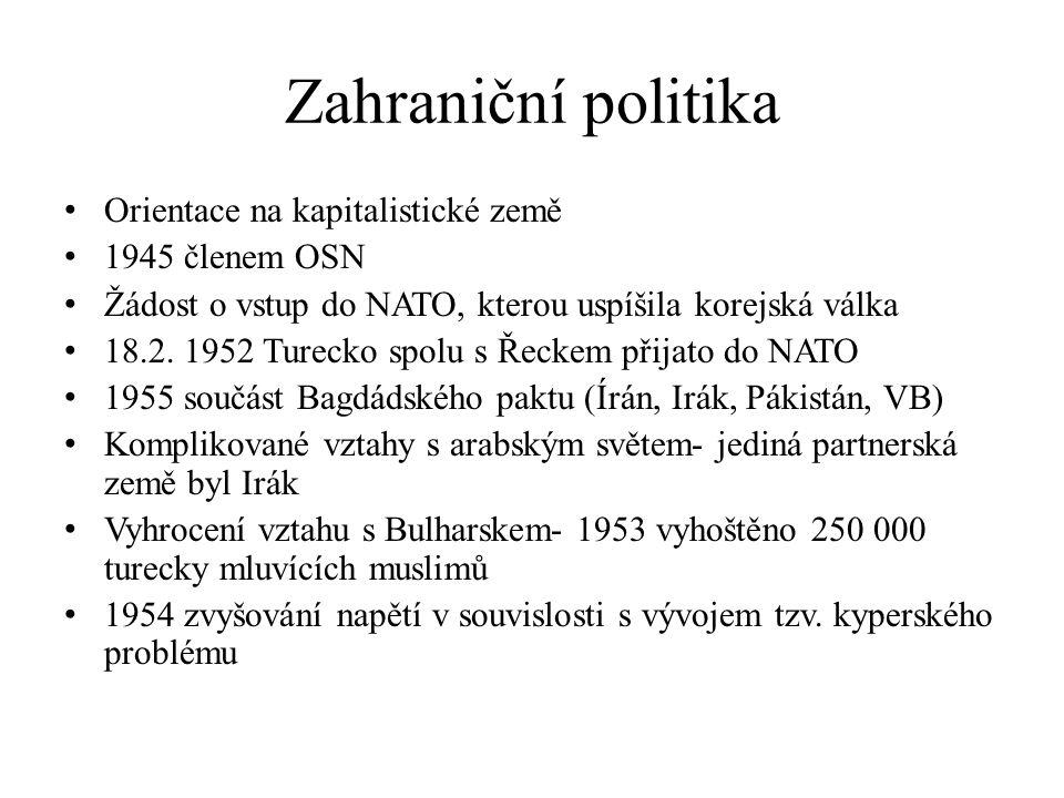 Zahraniční politika Orientace na kapitalistické země 1945 členem OSN Žádost o vstup do NATO, kterou uspíšila korejská válka 18.2. 1952 Turecko spolu s