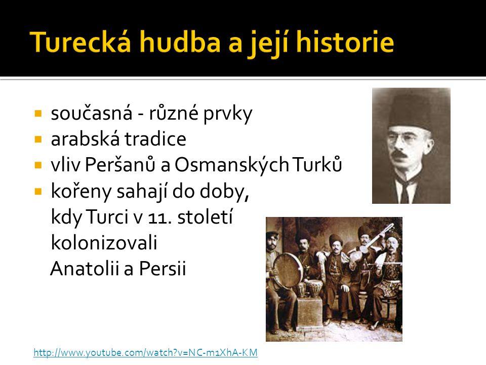  současná - různé prvky  arabská tradice  vliv Peršanů a Osmanských Turků  kořeny sahají do doby, kdy Turci v 11. století kolonizovali Anatolii a