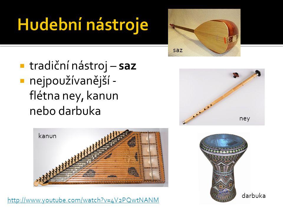  tradiční nástroj – saz  nejpoužívanější - flétna ney, kanun nebo darbuka http://www.youtube.com/watch?v=4V2PQwtNANM saz darbuka kanun ney
