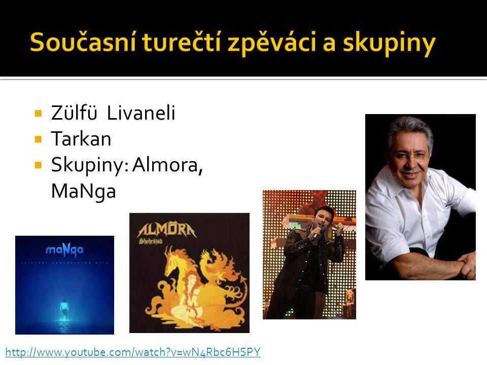  Zülfü Livaneli  Tarkan  Skupiny: Almora, MaNga http://www.youtube.com/watch v=wN4Rbc6HSPY