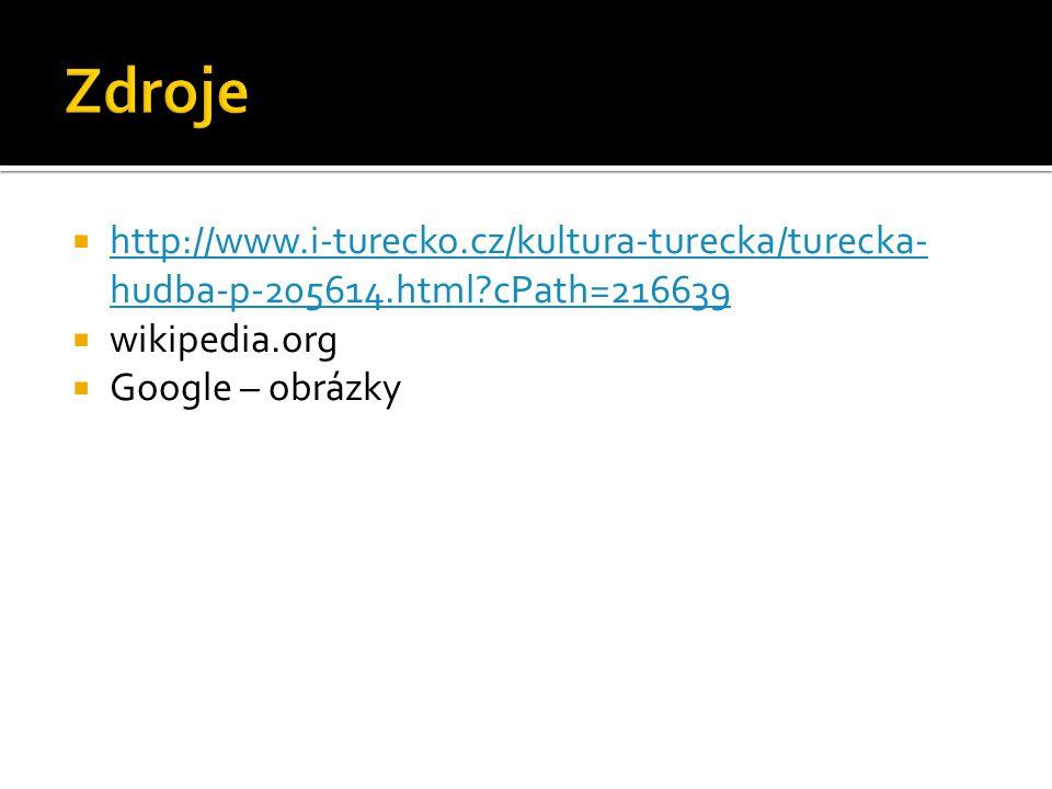  http://www.i-turecko.cz/kultura-turecka/turecka- hudba-p-205614.html cPath=216639 http://www.i-turecko.cz/kultura-turecka/turecka- hudba-p-205614.html cPath=216639  wikipedia.org  Google – obrázky