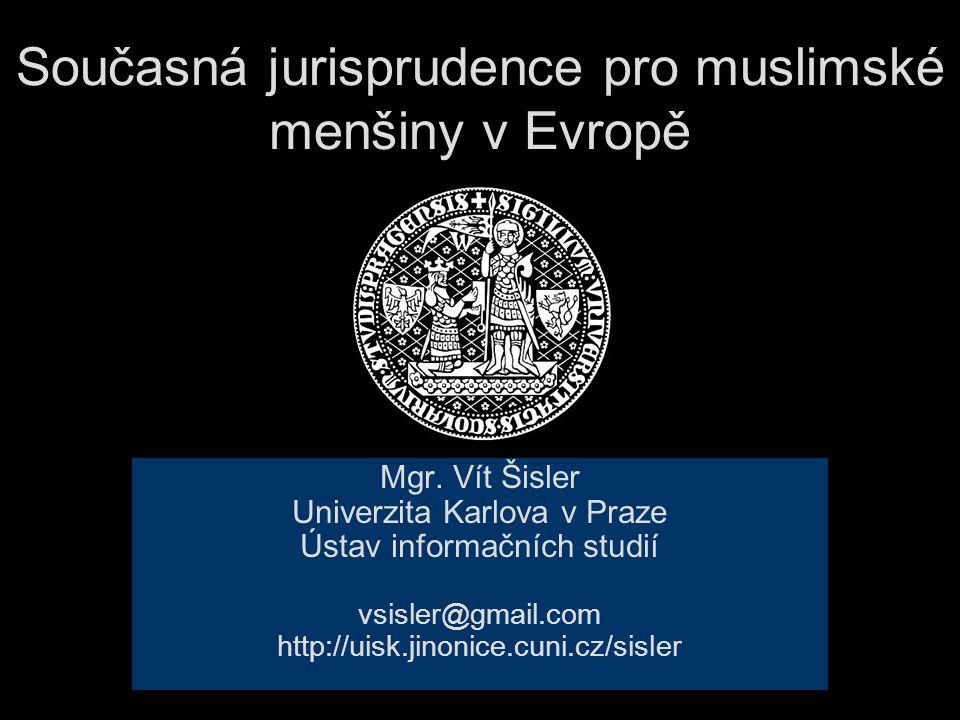 Současná jurisprudence pro muslimské menšiny v Evropě Mgr.