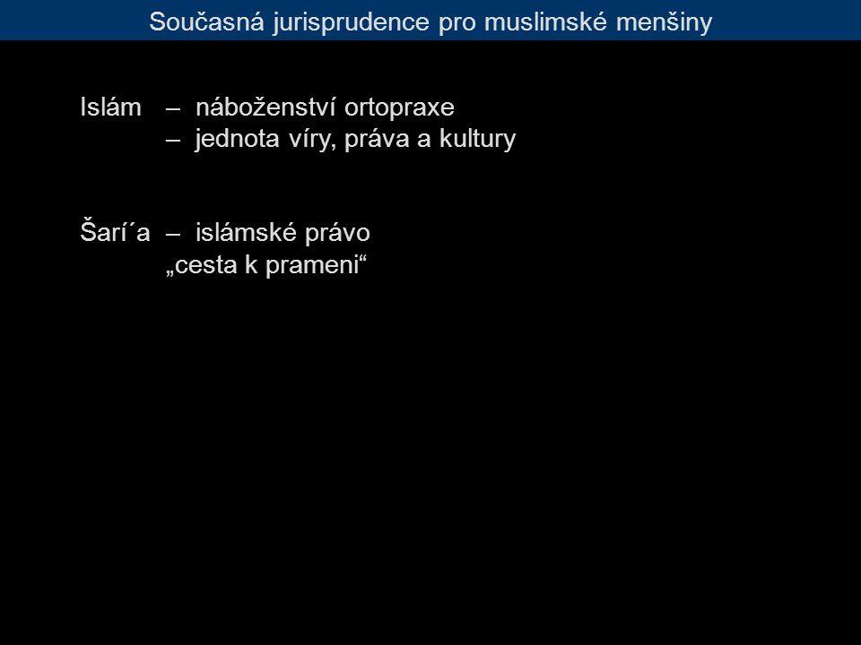 """Současná jurisprudence pro muslimské menšiny Islám – náboženství ortopraxe – jednota víry, práva a kultury Šarí´a – islámské právo """"cesta k prameni"""