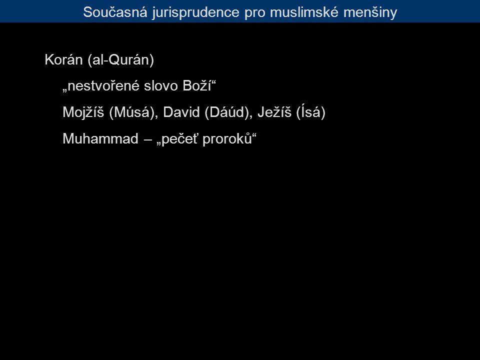 """Současná jurisprudence pro muslimské menšiny Korán (al-Qurán) """"nestvořené slovo Boží Mojžíš (Músá), David (Dáúd), Ježíš (Ísá) Muhammad – """"pečeť proroků"""