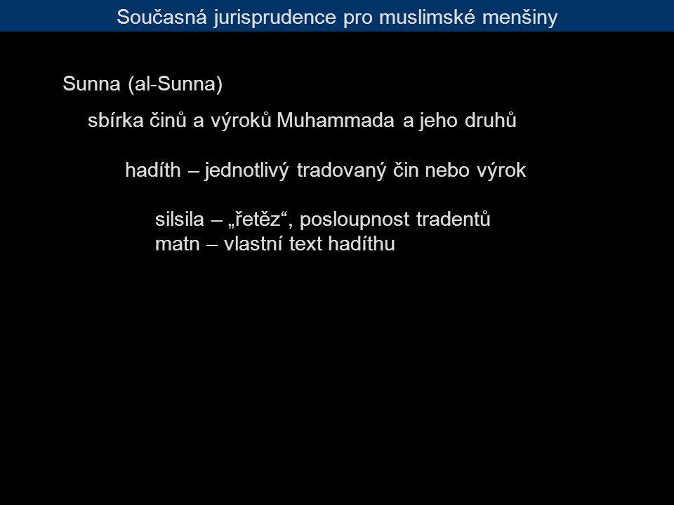 """Současná jurisprudence pro muslimské menšiny Sunna (al-Sunna) sbírka činů a výroků Muhammada a jeho druhů hadíth – jednotlivý tradovaný čin nebo výrok silsila – """"řetěz , posloupnost tradentů matn – vlastní text hadíthu"""
